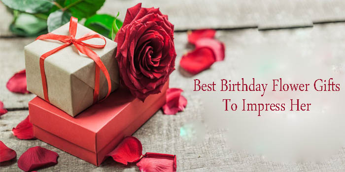 Best Flower Gifts to Impress Your Lady Love On Her Birthday