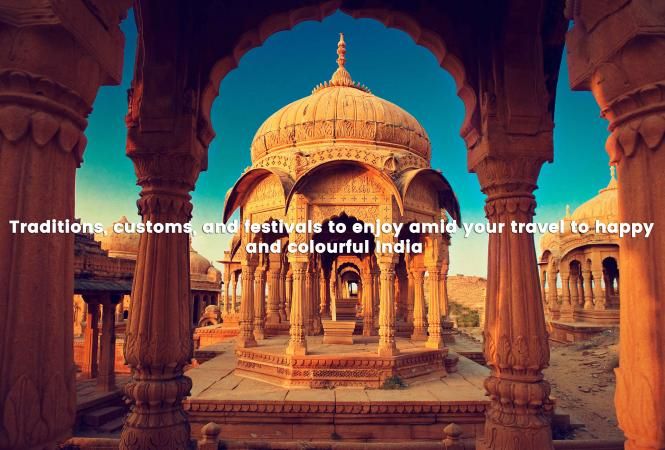 Traditions and Festivals to Enjoy While Traveling to Colorful India