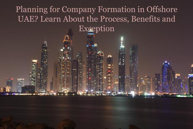 Planning for Company Formation in Offshore UAE? Learn About the Process, Benefits and Exception