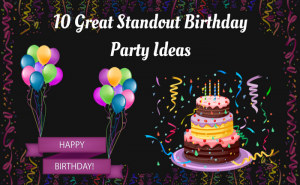 Top 10 Tips for Great Standout Birthday Party